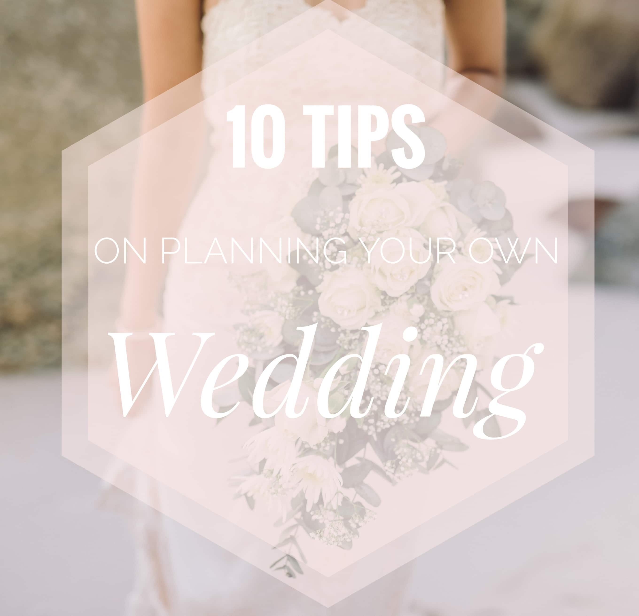 10 Tips on Planning Your Own Wedding