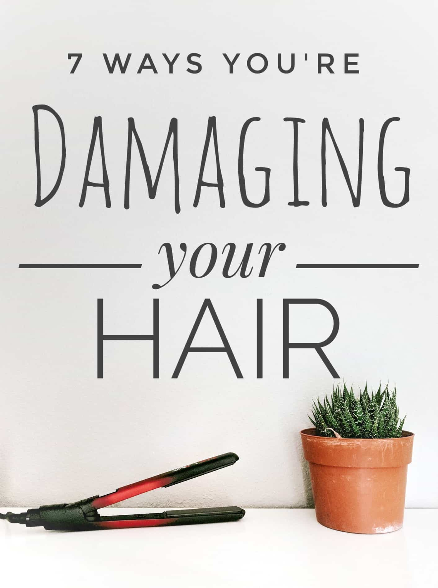 7 Ways You're Damaging Your Hair